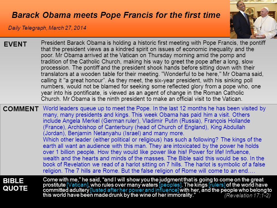Barack Obama meets Pope Francis for the first time President Barack Obama is holding a historic first meeting with Pope Francis, the pontiff that the president views as a kindred spirit on issues of economic inequality and the poor.