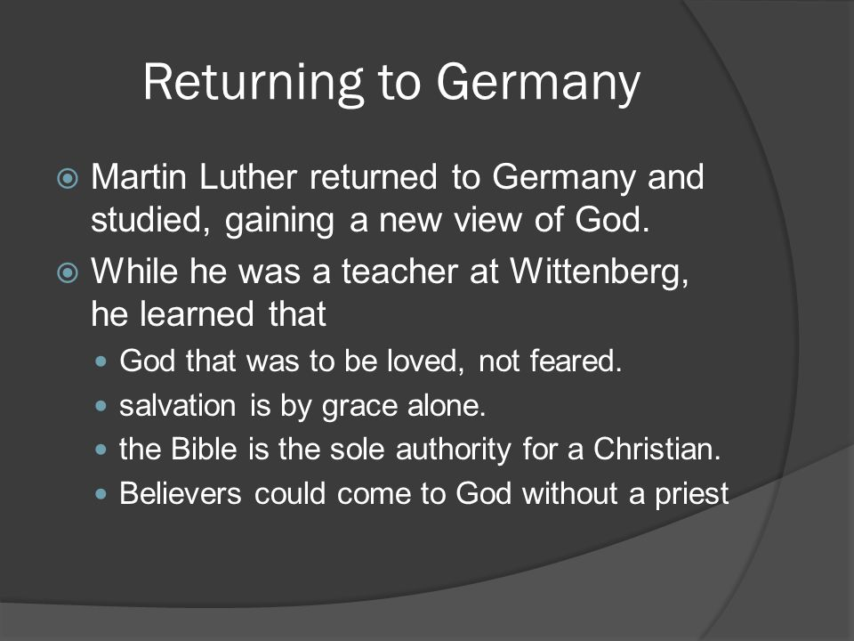 Returning to Germany  Martin Luther returned to Germany and studied, gaining a new view of God.
