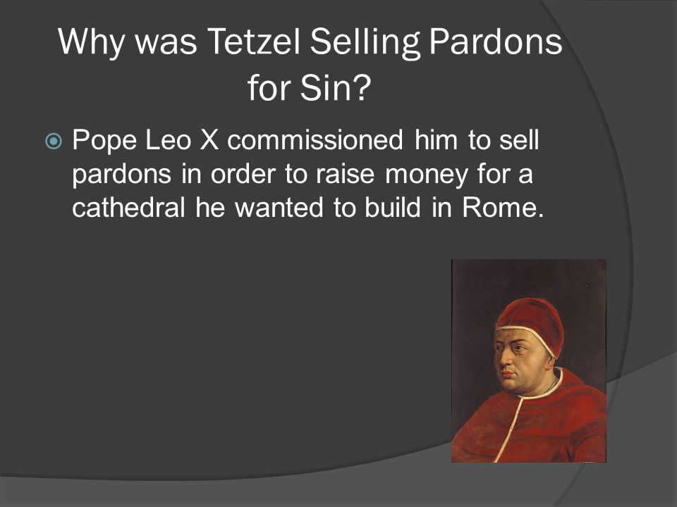 Why was Tetzel Selling Pardons for Sin.