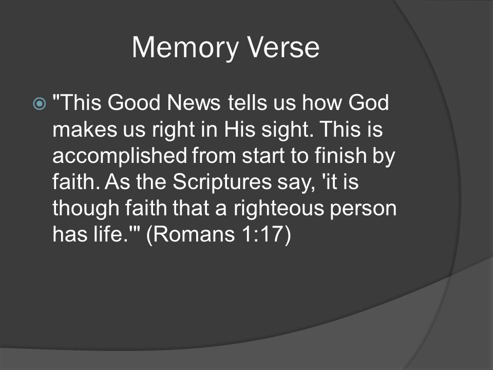 Memory Verse  This Good News tells us how God makes us right in His sight.