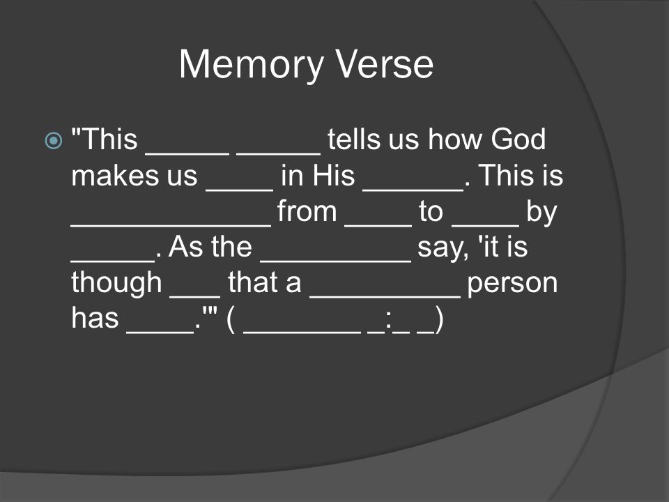 Memory Verse  This _____ _____ tells us how God makes us ____ in His ______.