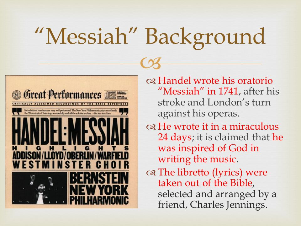   Handel wrote his oratorio Messiah in 1741, after his stroke and London's turn against his operas.