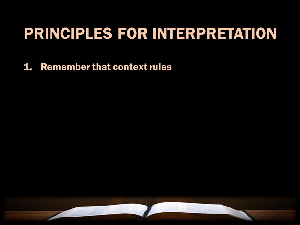 PRINCIPLES FOR INTERPRETATION 1.Remember that context rules