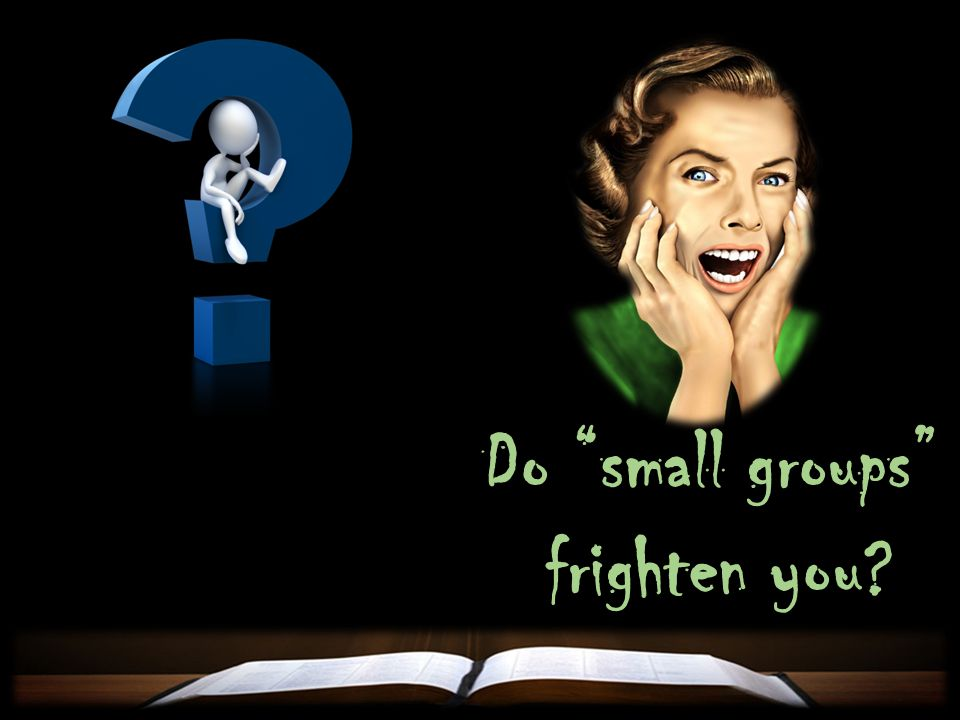 Do small groups frighten you