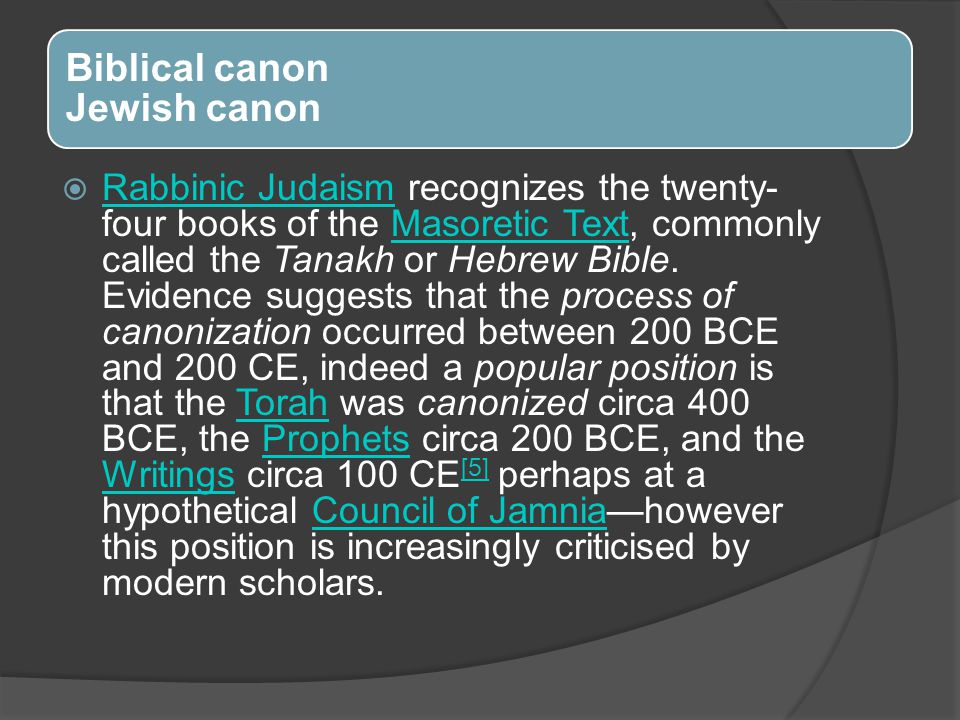 Biblical canon Jewish canon  Rabbinic Judaism recognizes the twenty- four books of the Masoretic Text, commonly called the Tanakh or Hebrew Bible.
