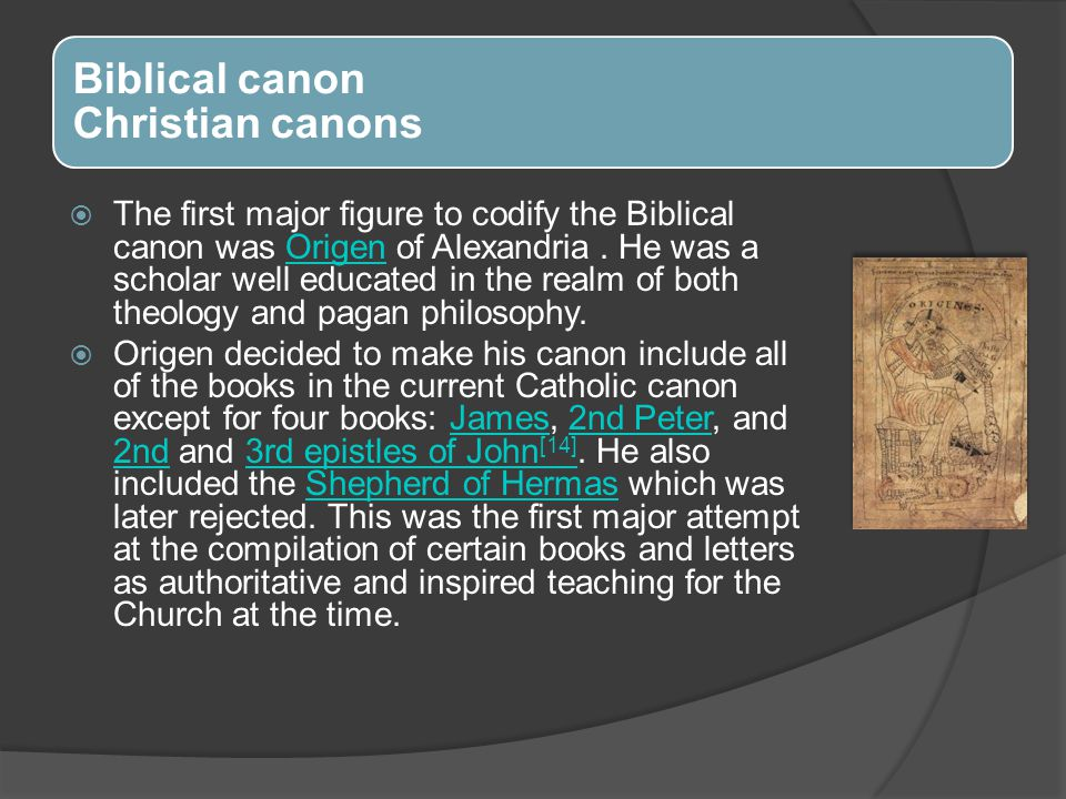 Biblical canon Christian canons  The first major figure to codify the Biblical canon was Origen of Alexandria.