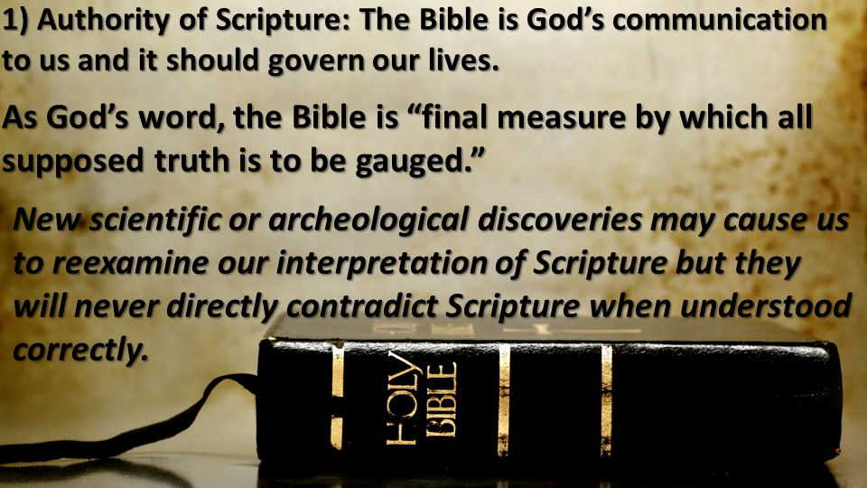 1) Authority of Scripture: The Bible is God's communication to us and it should govern our lives.