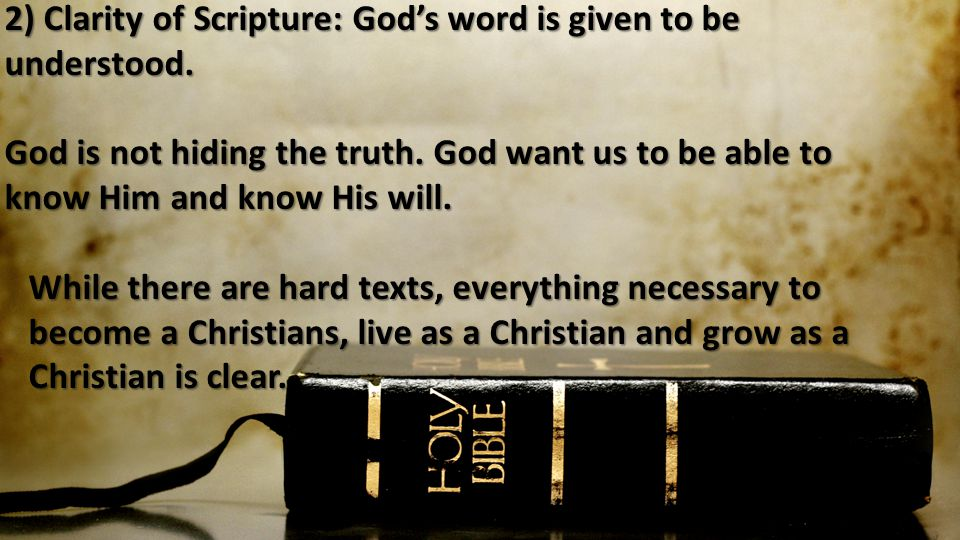 2) Clarity of Scripture: God's word is given to be understood.