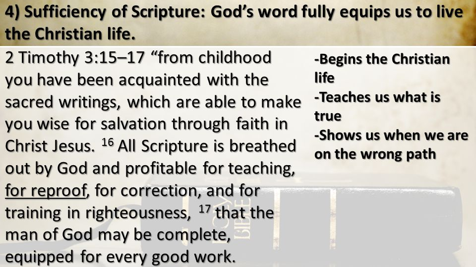 4) Sufficiency of Scripture: God's word fully equips us to live the Christian life.