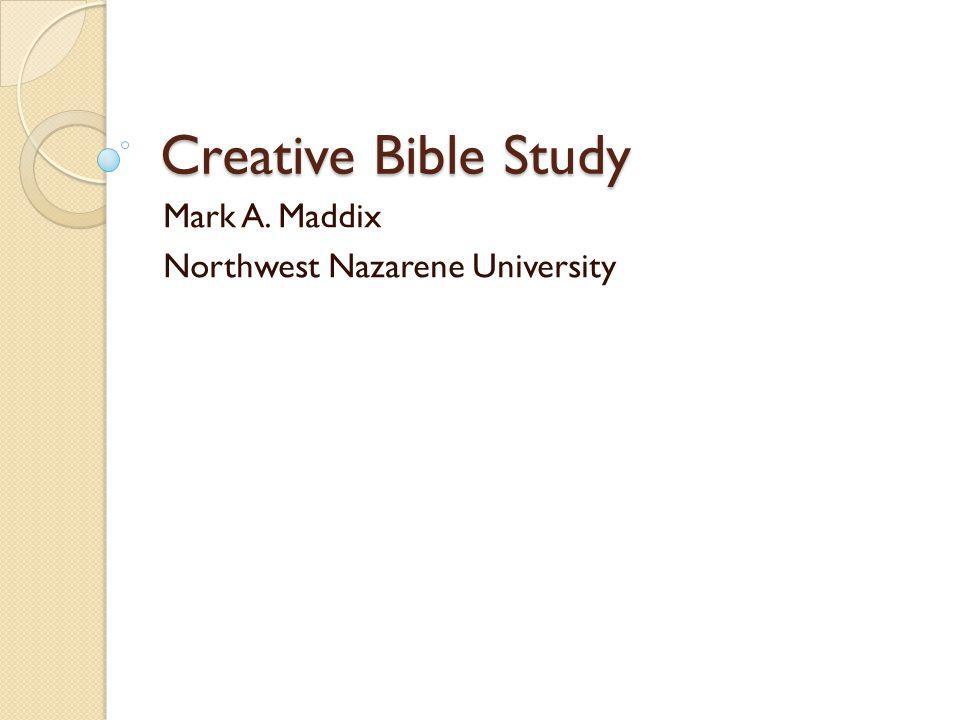 Creative Bible Study Mark A. Maddix Northwest Nazarene University