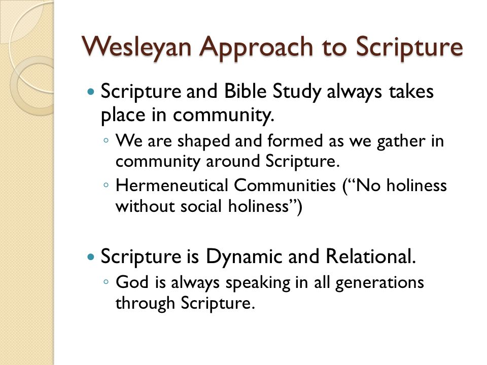 Wesleyan Approach to Scripture Scripture and Bible Study always takes place in community.