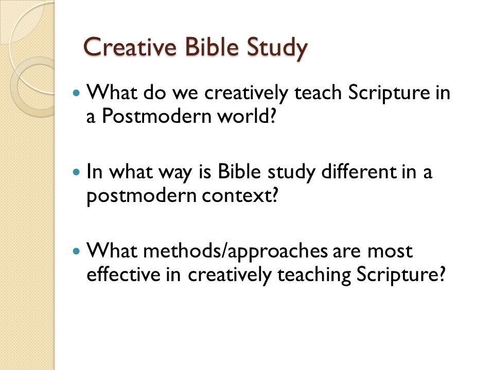 Creative Bible Study What do we creatively teach Scripture in a Postmodern world.