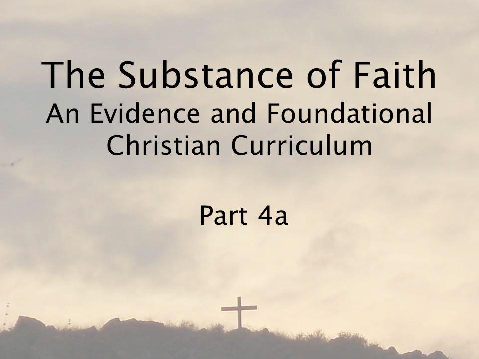 The Substance of Faith An Evidence and Foundational Christian Curriculum Part 4a