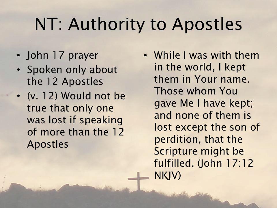 NT: Authority to Apostles John 17 prayer Spoken only about the 12 Apostles (v.