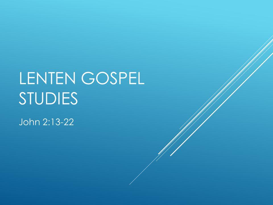 LENTEN GOSPEL STUDIES John 2:13-22