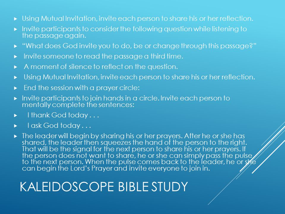 KALEIDOSCOPE BIBLE STUDY  Using Mutual Invitation, invite each person to share his or her reflection.