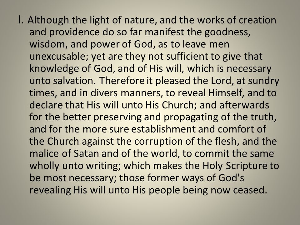 I. Although the light of nature, and the works of creation and providence do so far manifest the goodness, wisdom, and power of God, as to leave men u