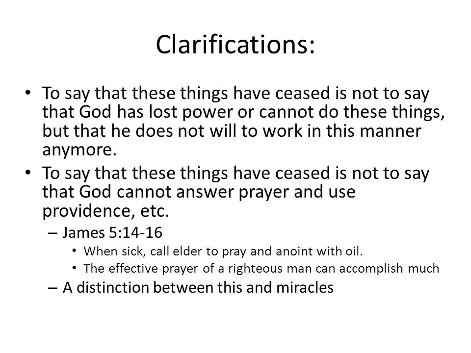 Clarifications: To say that these things have ceased is not to say that God has lost power or cannot do these things, but that he does not will to work in this manner anymore.