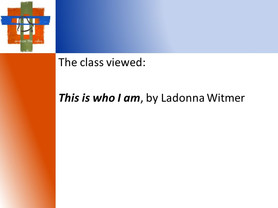 The class viewed: This is who I am, by Ladonna Witmer