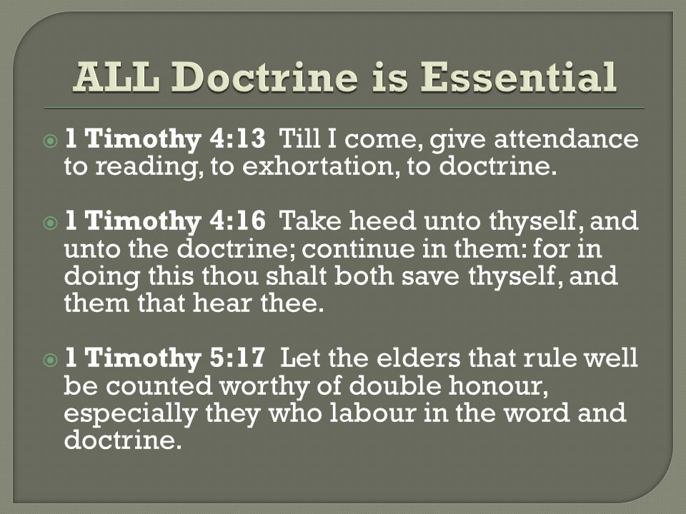  1 Timothy 4:13 Till I come, give attendance to reading, to exhortation, to doctrine.
