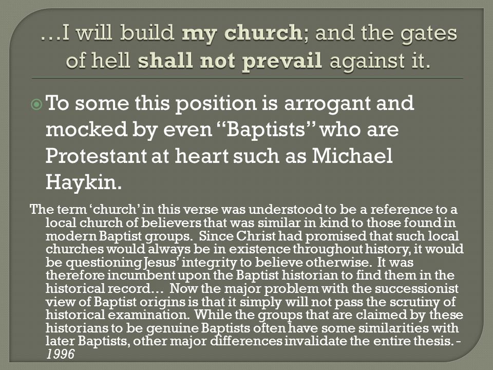  To some this position is arrogant and mocked by even Baptists who are Protestant at heart such as Michael Haykin.