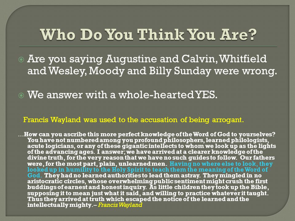  Are you saying Augustine and Calvin, Whitfield and Wesley, Moody and Billy Sunday were wrong.