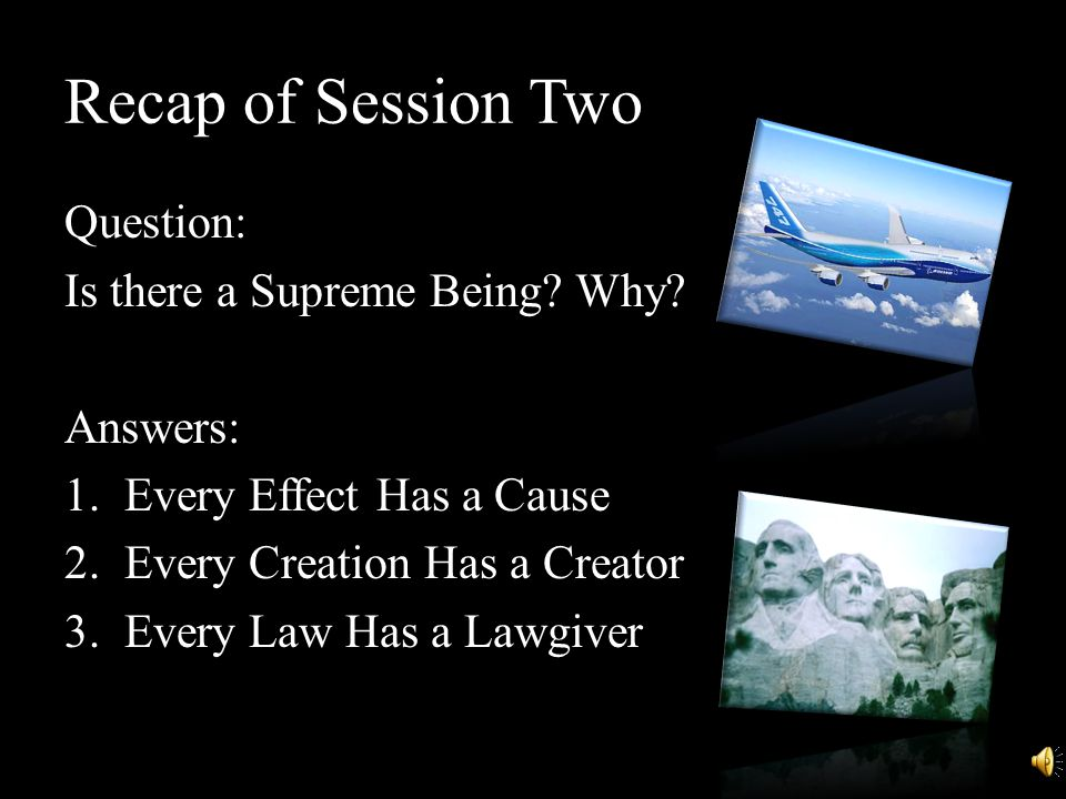 Recap of Session Two Question: Is there a Supreme Being.