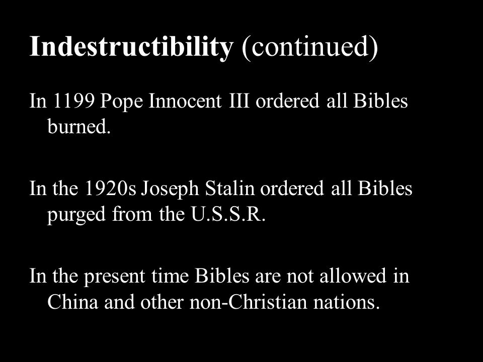 Indestructibility (continued) In 1199 Pope Innocent III ordered all Bibles burned.