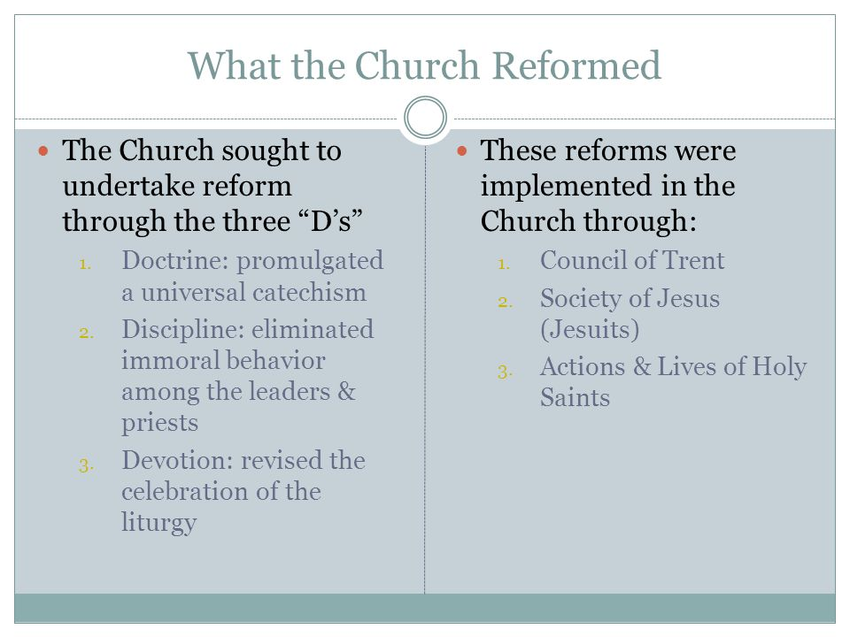 What the Church Reformed The Church sought to undertake reform through the three D's 1.