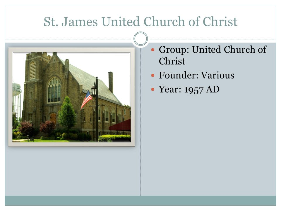 St. James United Church of Christ Group: United Church of Christ Founder: Various Year: 1957 AD