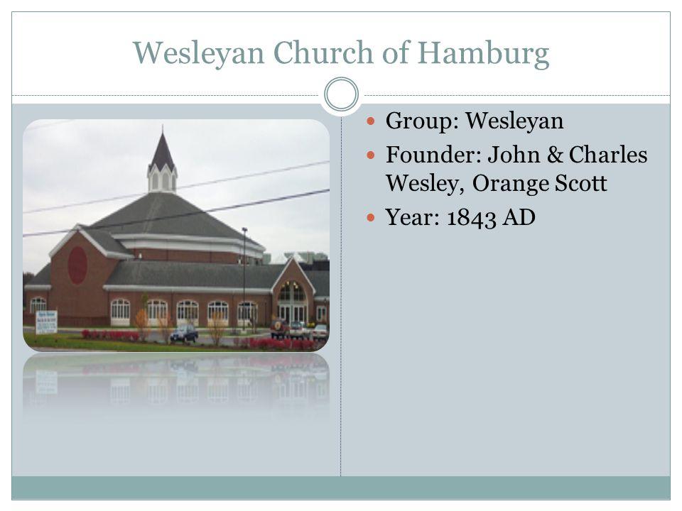 Wesleyan Church of Hamburg Group: Wesleyan Founder: John & Charles Wesley, Orange Scott Year: 1843 AD