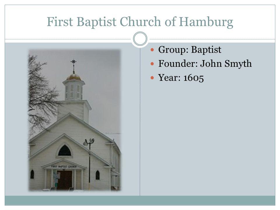 First Baptist Church of Hamburg Group: Baptist Founder: John Smyth Year: 1605