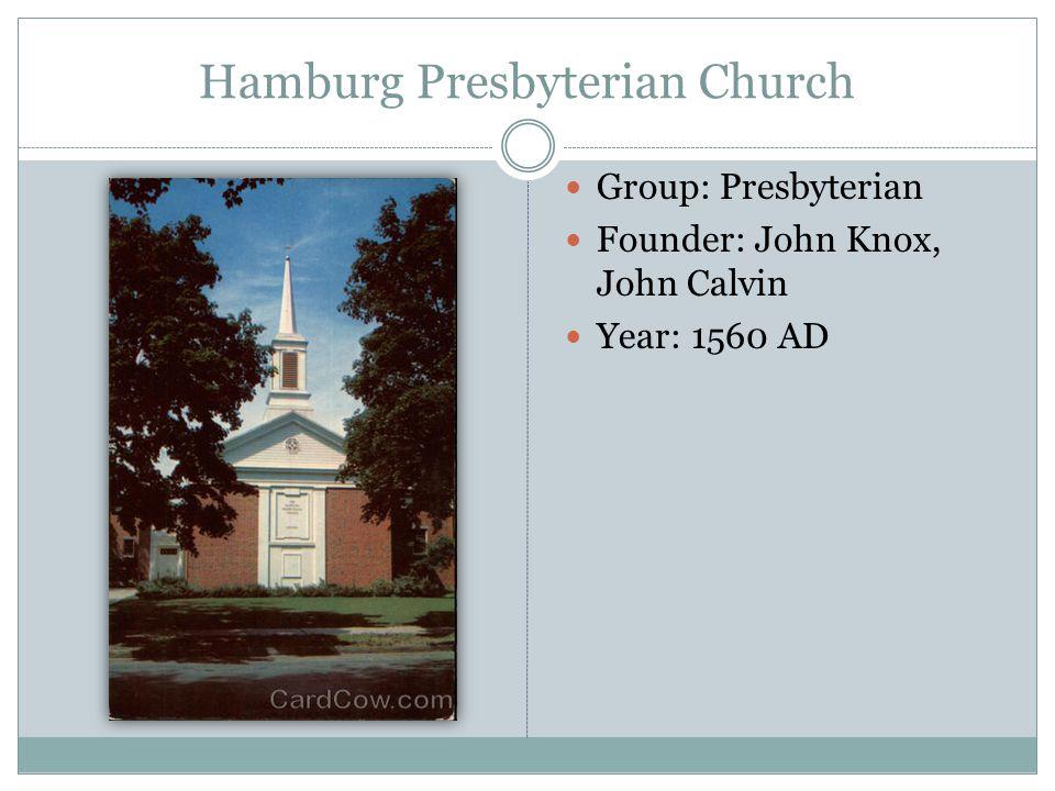 Hamburg Presbyterian Church Group: Presbyterian Founder: John Knox, John Calvin Year: 1560 AD