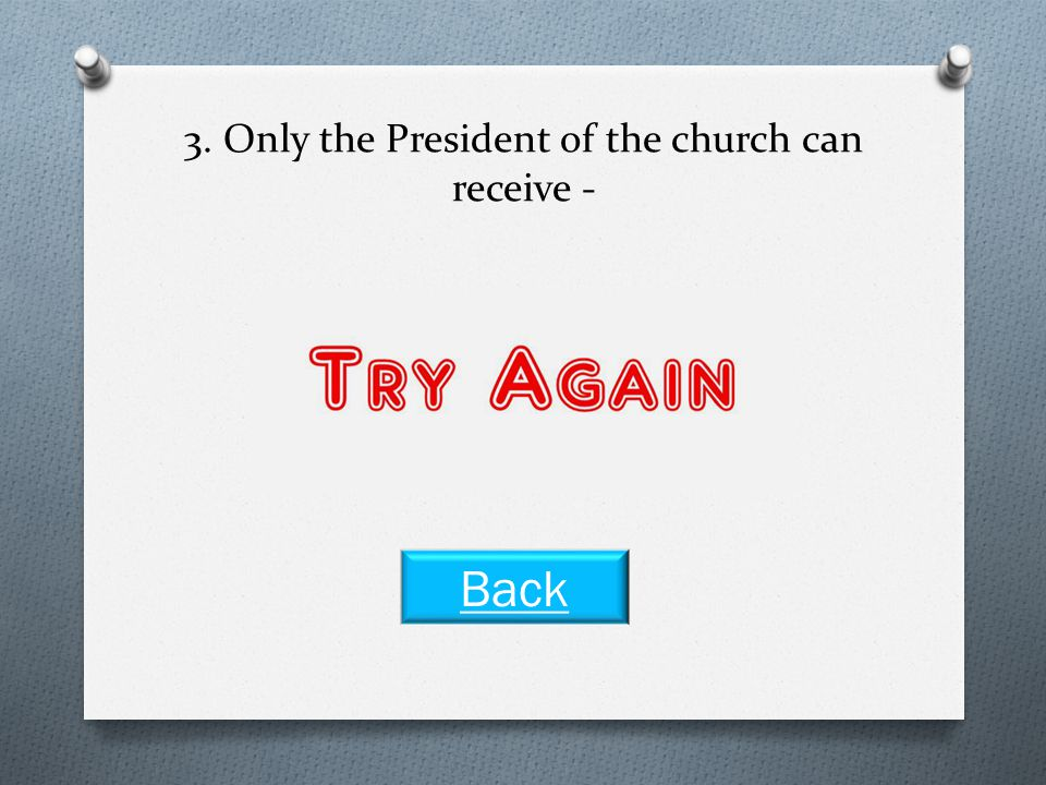 3. Only the President of the church can receive - Revelation for the whole church Next Question