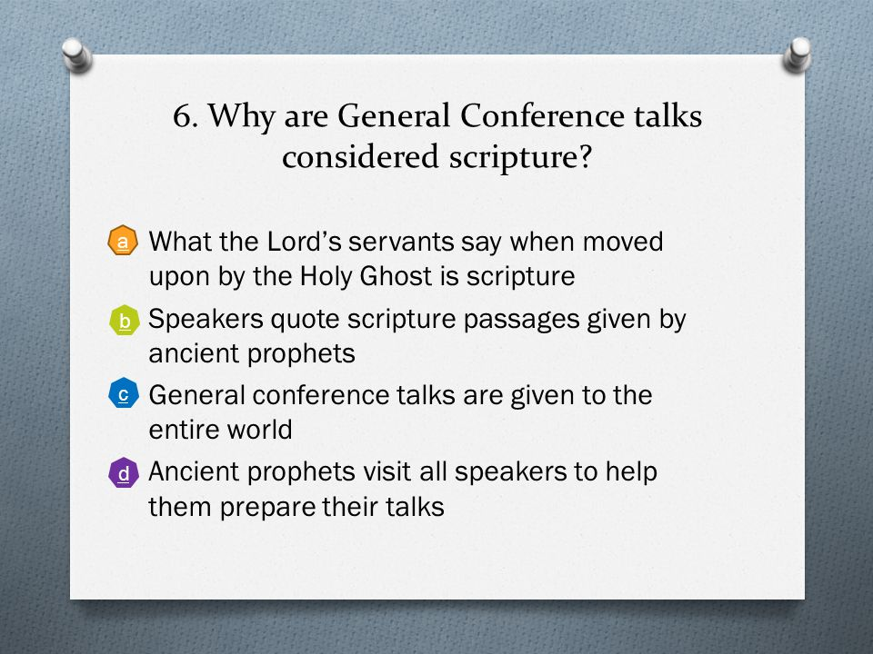 6.Why are General Conference talks considered scripture.