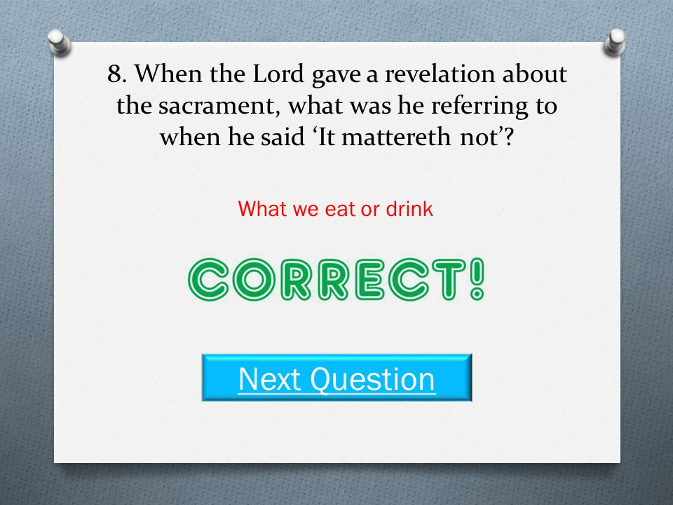 8. When the Lord gave a revelation about the sacrament, what was he referring to when he said 'It mattereth not'? Having an eye single to the glory of
