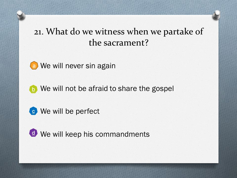 21.What do we witness when we partake of the sacrament.