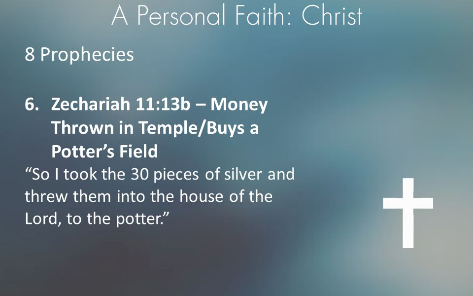 """A Personal Faith: Christ 8 Prophecies 6.Zechariah 11:13b – Money Thrown in Temple/Buys a Potter's Field """"So I took the 30 pieces of silver and threw t"""