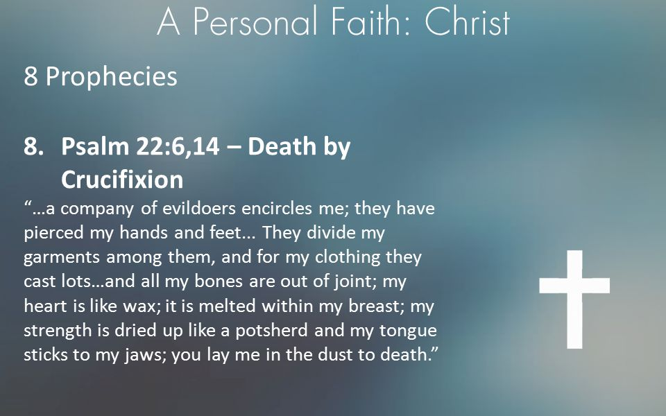 """A Personal Faith: Christ 8 Prophecies 8.Psalm 22:6,14 – Death by Crucifixion """"…a company of evildoers encircles me; they have pierced my hands and fee"""