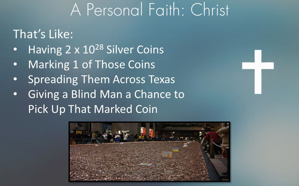 A Personal Faith: Christ That's Like: Having 2 x 10 28 Silver Coins Marking 1 of Those Coins Spreading Them Across Texas Giving a Blind Man a Chance to Pick Up That Marked Coin