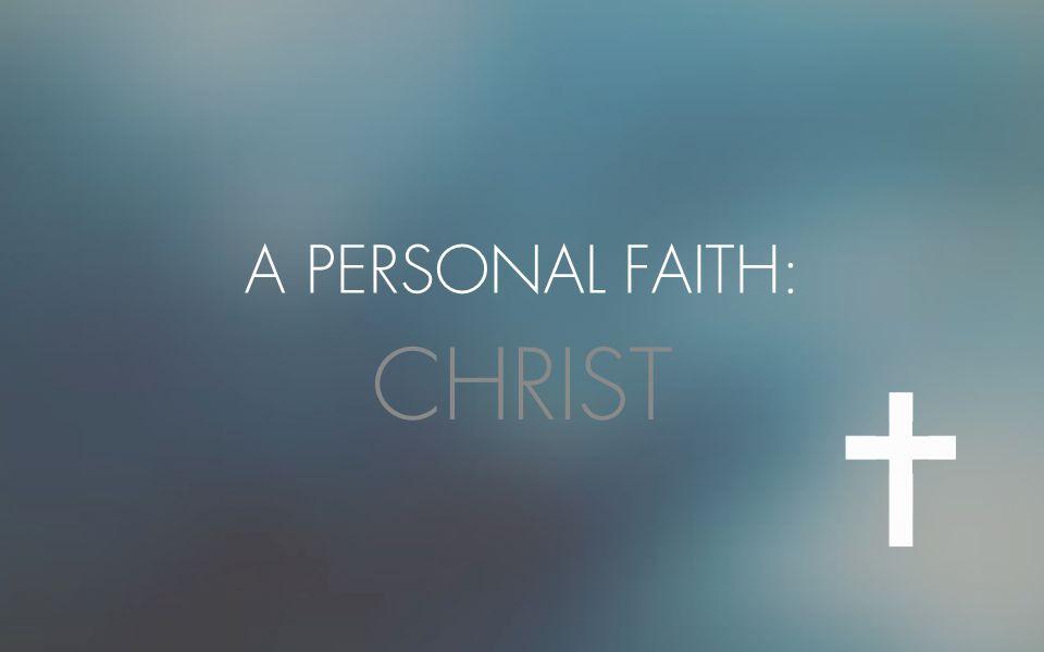 A PERSONAL FAITH: CHRIST