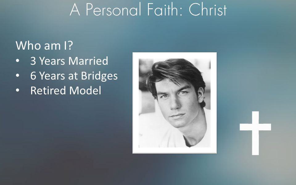 A Personal Faith: Christ Who am I? 3 Years Married 6 Years at Bridges Retired Model