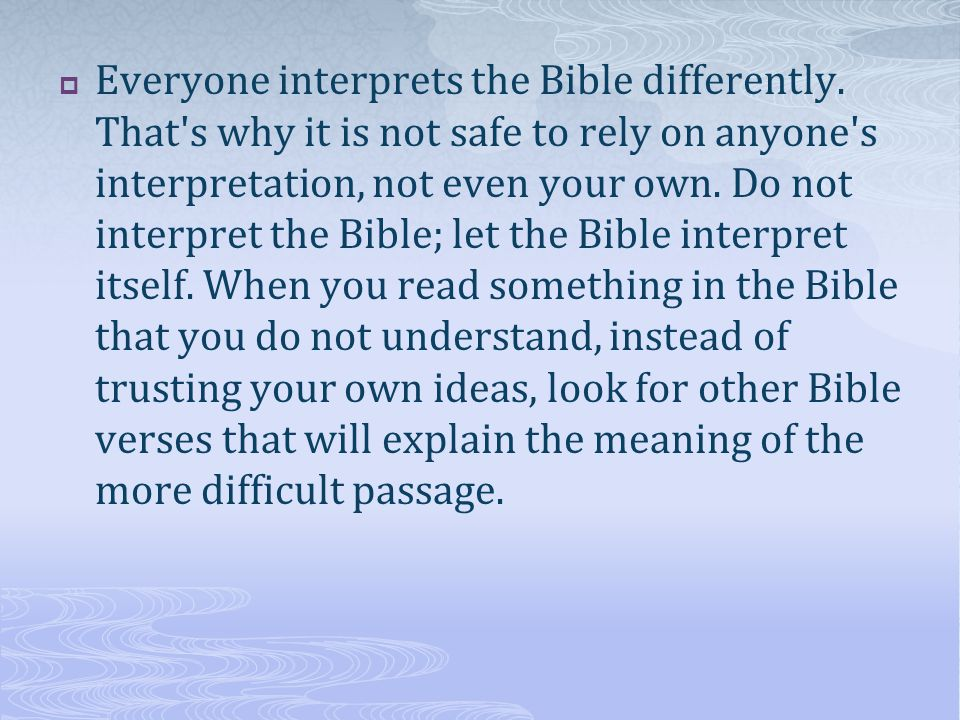  Everyone interprets the Bible differently.