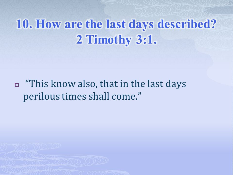  This know also, that in the last days perilous times shall come.
