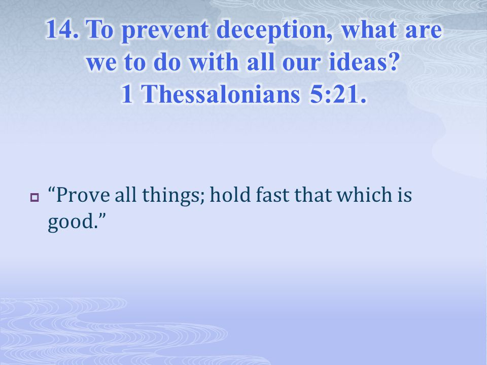  Prove all things; hold fast that which is good.