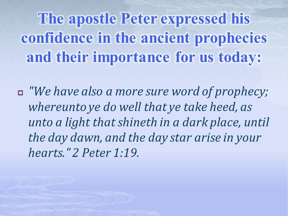  We have also a more sure word of prophecy; whereunto ye do well that ye take heed, as unto a light that shineth in a dark place, until the day dawn, and the day star arise in your hearts. 2 Peter 1:19.