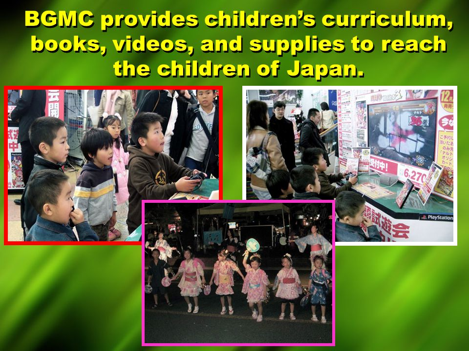 BGMC provides children's curriculum, books, videos, and supplies to reach the children of Japan.
