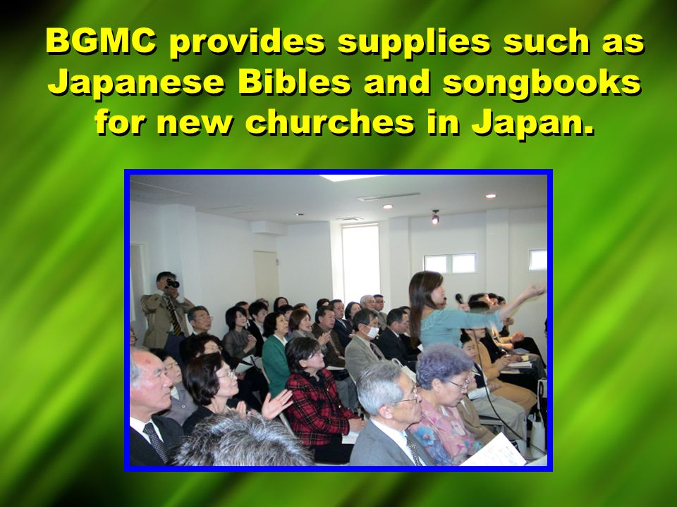 BGMC provides supplies such as Japanese Bibles and songbooks for new churches in Japan.