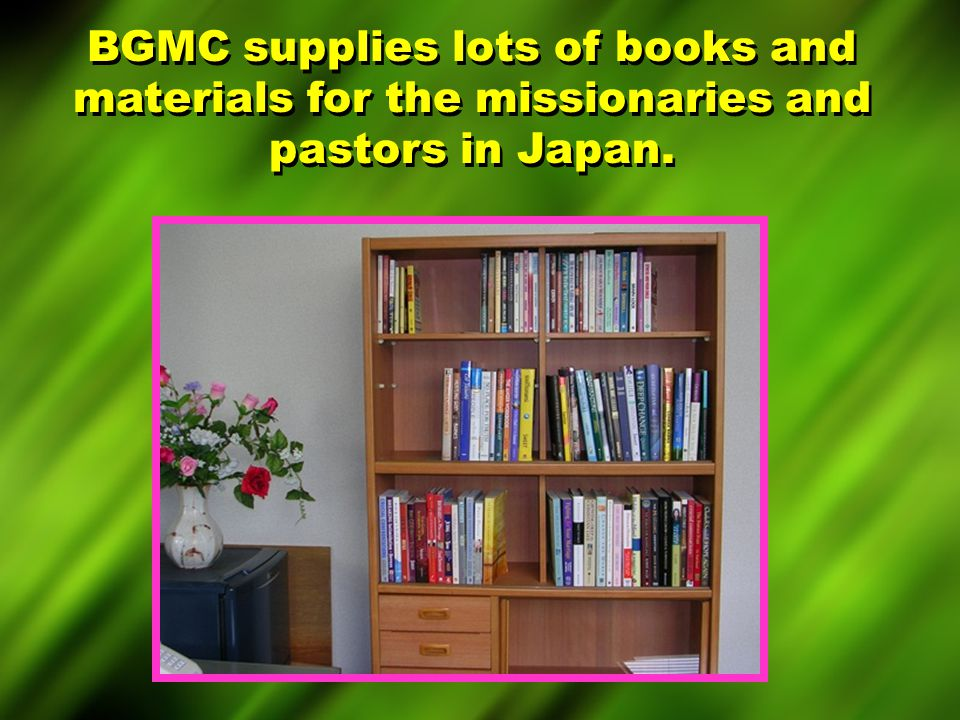 BGMC supplies lots of books and materials for the missionaries and pastors in Japan.