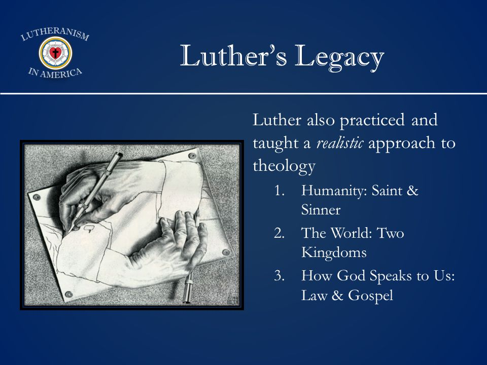 Luther's Legacy Luther also practiced and taught a realistic approach to theology 1.